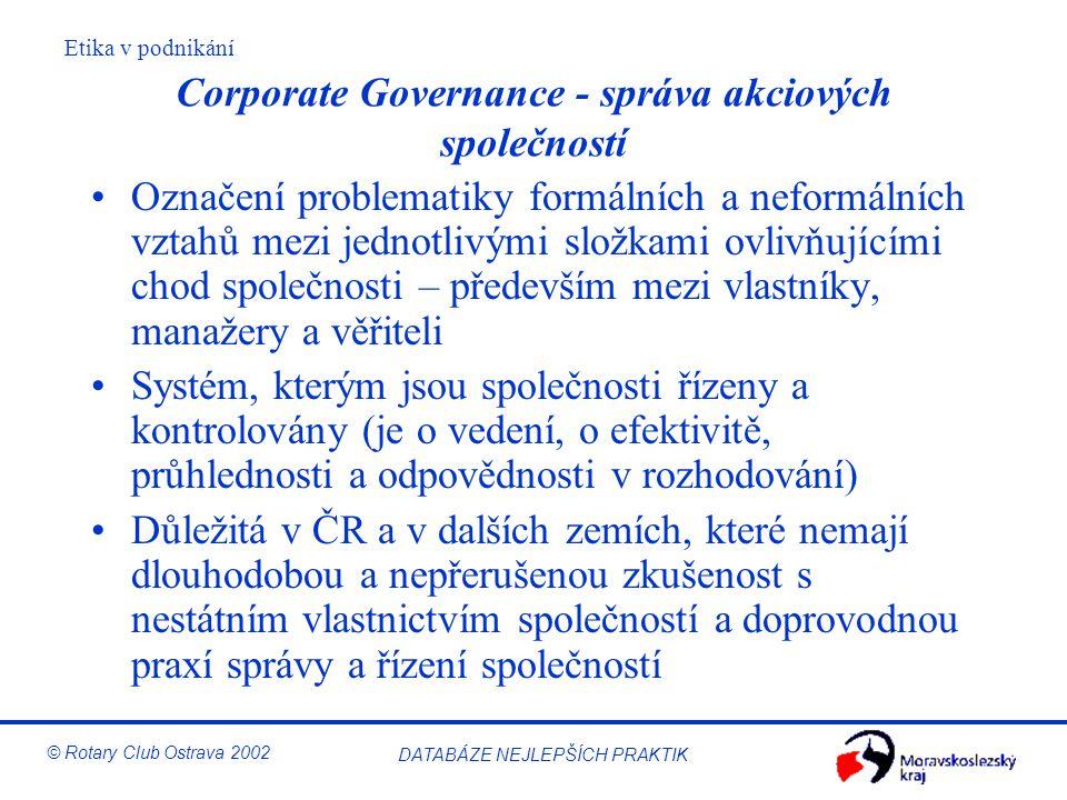 Etika v podnikání © Rotary Club Ostrava 2002 DATABÁZE NEJLEPŠÍCH PRAKTIK Corporate Governance - správa akciových společností Označení problematiky for