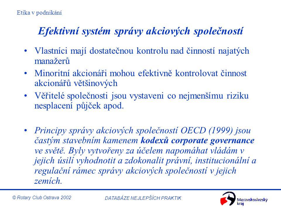 Etika v podnikání © Rotary Club Ostrava 2002 DATABÁZE NEJLEPŠÍCH PRAKTIK Efektivní systém správy akciových společností Vlastníci mají dostatečnou kont