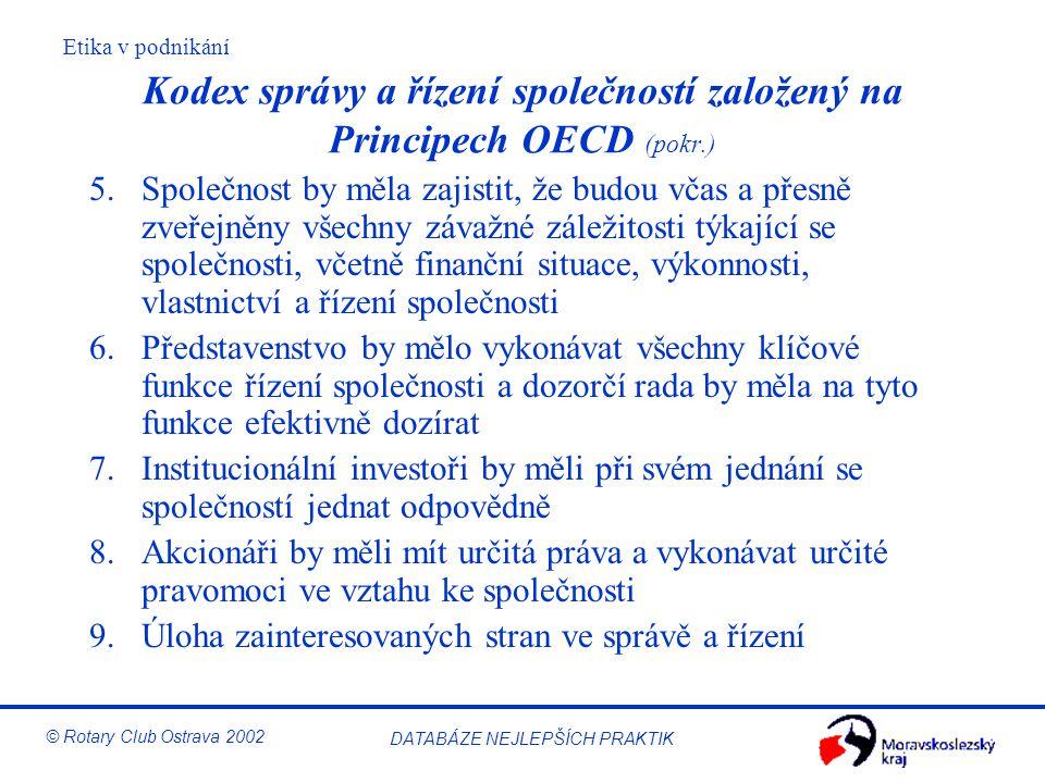 Etika v podnikání © Rotary Club Ostrava 2002 DATABÁZE NEJLEPŠÍCH PRAKTIK Kodex správy a řízení společností založený na Principech OECD (pokr.) 5.Spole