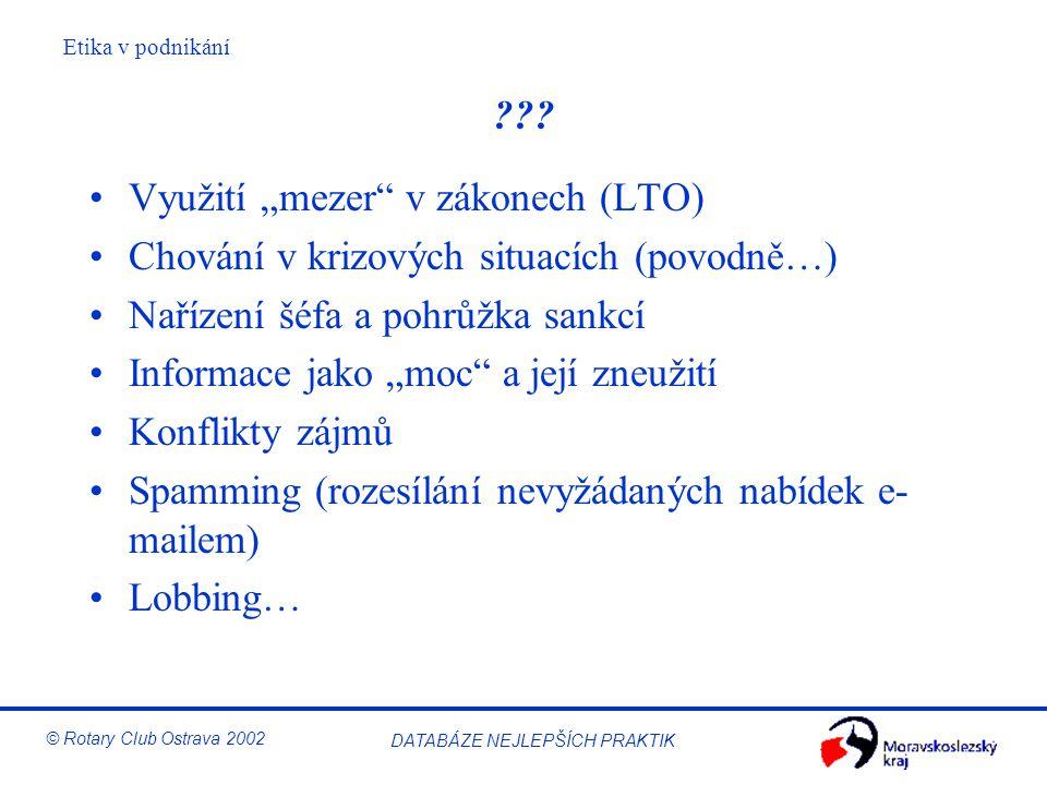 """Etika v podnikání © Rotary Club Ostrava 2002 DATABÁZE NEJLEPŠÍCH PRAKTIK ??? Využití """"mezer"""" v zákonech (LTO) Chování v krizových situacích (povodně…)"""
