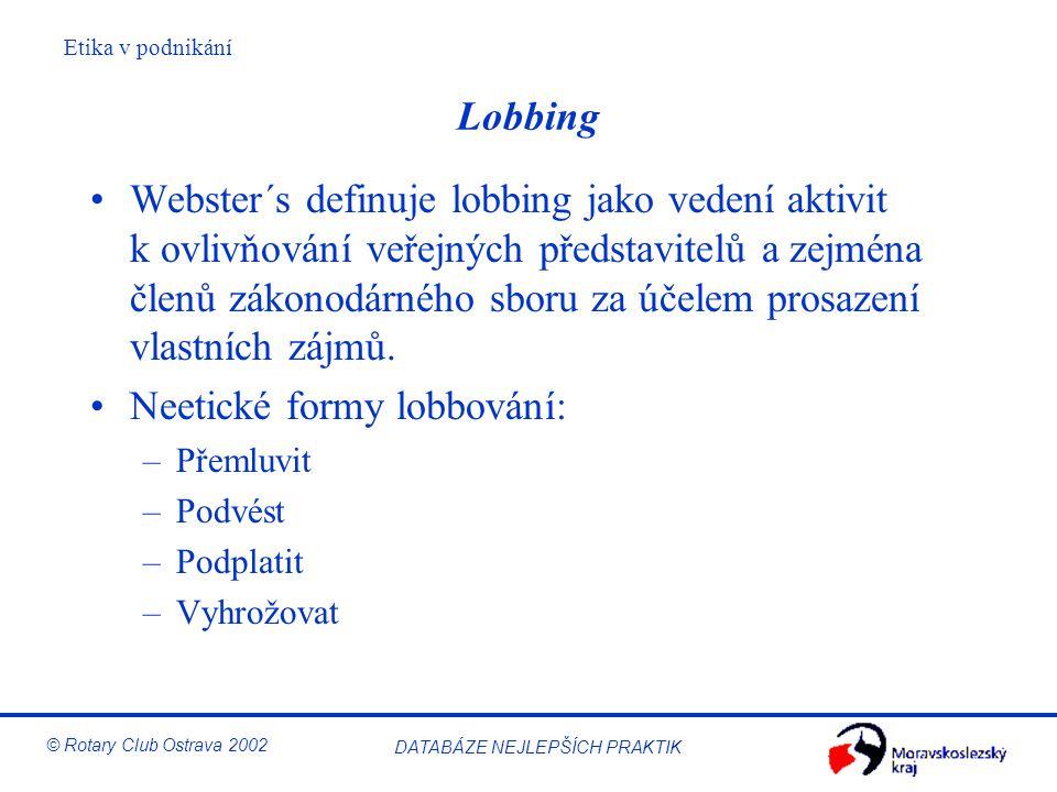 Etika v podnikání © Rotary Club Ostrava 2002 DATABÁZE NEJLEPŠÍCH PRAKTIK Lobbing Webster´s definuje lobbing jako vedení aktivit k ovlivňování veřejnýc