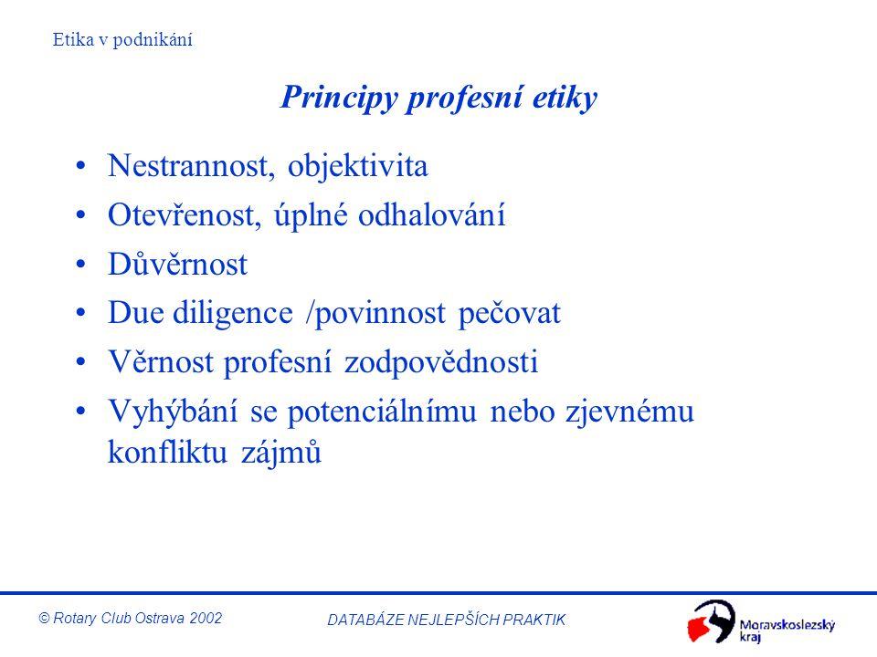 Etika v podnikání © Rotary Club Ostrava 2002 DATABÁZE NEJLEPŠÍCH PRAKTIK Principy profesní etiky Nestrannost, objektivita Otevřenost, úplné odhalování