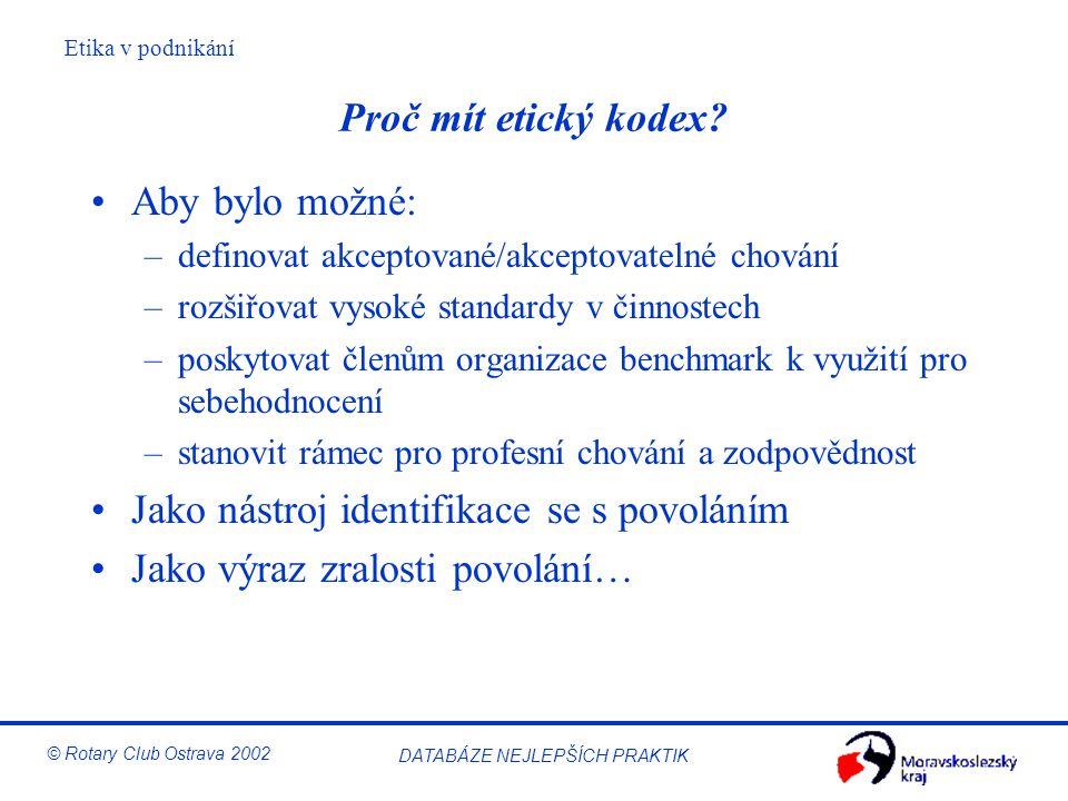 Etika v podnikání © Rotary Club Ostrava 2002 DATABÁZE NEJLEPŠÍCH PRAKTIK Proč mít etický kodex? Aby bylo možné: –definovat akceptované/akceptovatelné