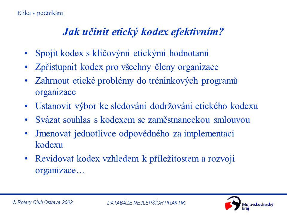 Etika v podnikání © Rotary Club Ostrava 2002 DATABÁZE NEJLEPŠÍCH PRAKTIK Jak učinit etický kodex efektivním? Spojit kodex s klíčovými etickými hodnota