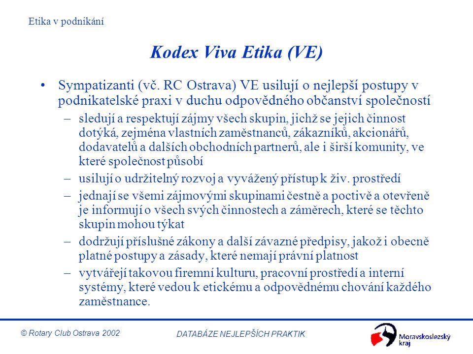 Etika v podnikání © Rotary Club Ostrava 2002 DATABÁZE NEJLEPŠÍCH PRAKTIK Kodex Viva Etika (VE) Sympatizanti (vč. RC Ostrava) VE usilují o nejlepší pos