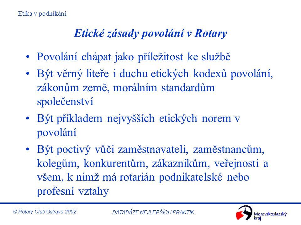 Etika v podnikání © Rotary Club Ostrava 2002 DATABÁZE NEJLEPŠÍCH PRAKTIK Etické zásady povolání v Rotary Povolání chápat jako příležitost ke službě Bý
