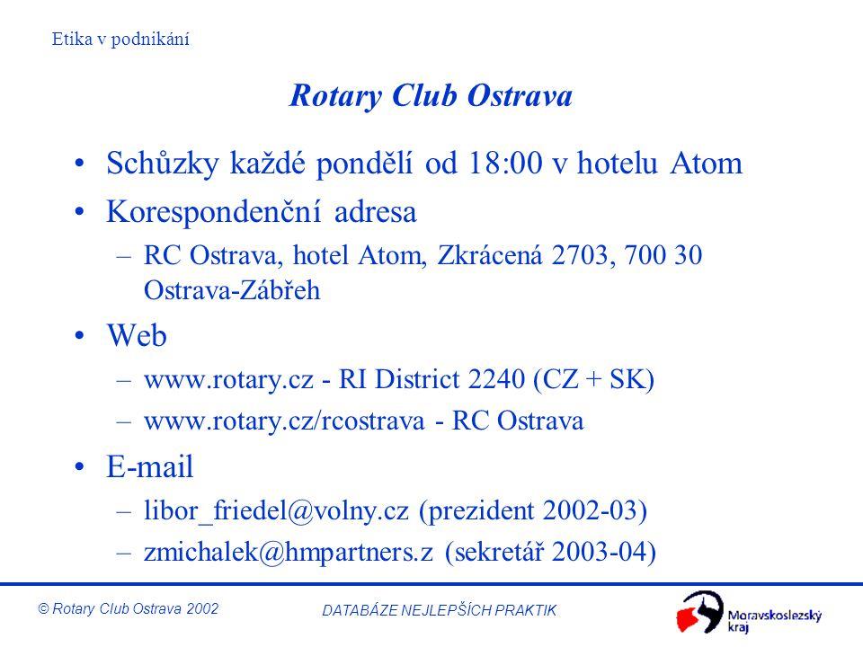 Etika v podnikání © Rotary Club Ostrava 2002 DATABÁZE NEJLEPŠÍCH PRAKTIK Rotary Club Ostrava Schůzky každé pondělí od 18:00 v hotelu Atom Korespondenč
