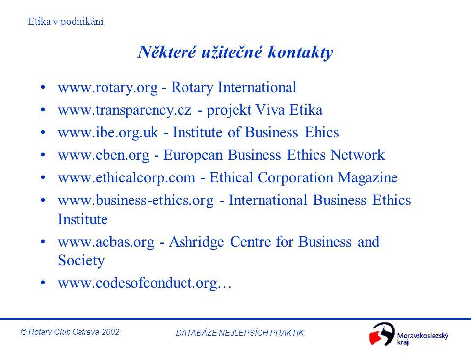 Etika v podnikání © Rotary Club Ostrava 2002 DATABÁZE NEJLEPŠÍCH PRAKTIK Některé užitečné kontakty www.rotary.org - Rotary International www.transpare