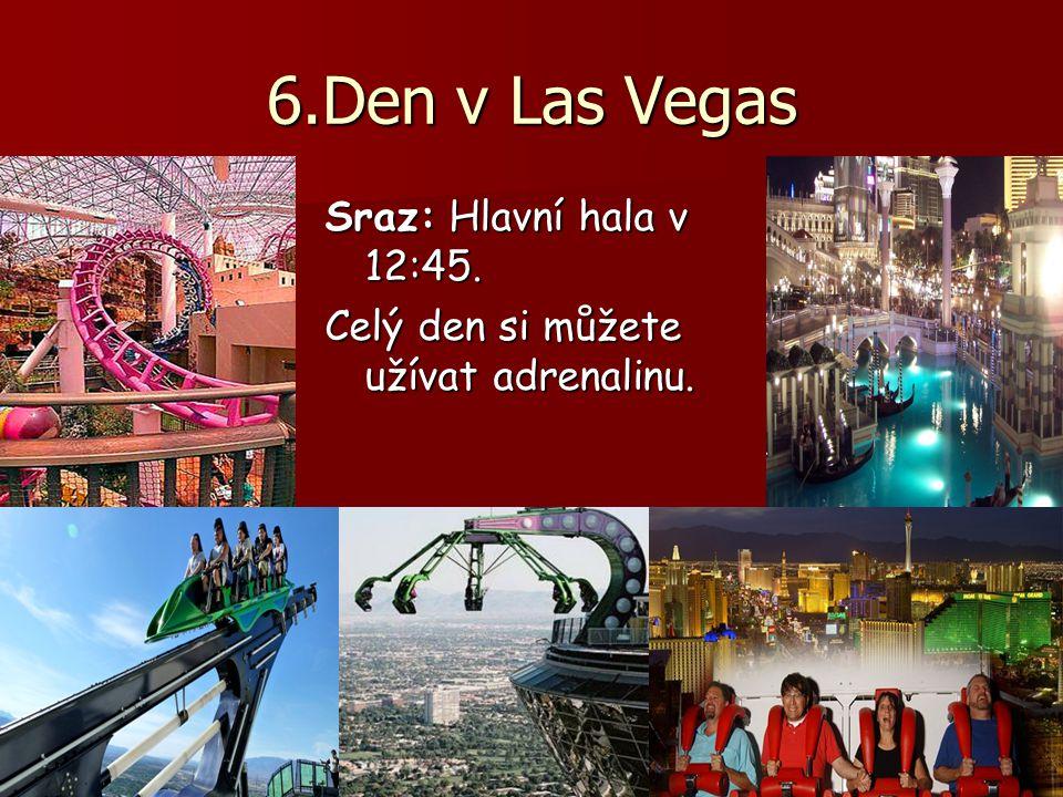6.Den v Las Vegas Sraz: Hlavní hala v 12:45. Celý den si můžete užívat adrenalinu.