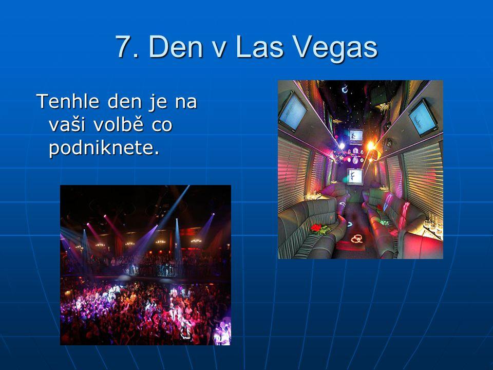 7. Den v Las Vegas Tenhle den je na vaši volbě co podniknete. Tenhle den je na vaši volbě co podniknete.