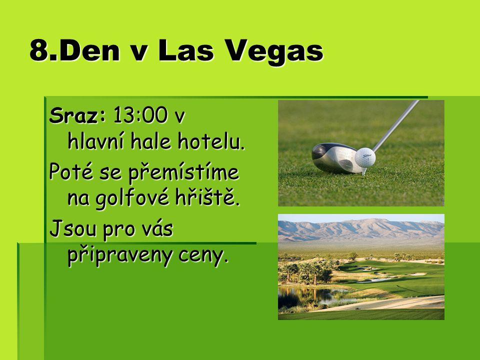 8.Den v Las Vegas Sraz: 13:00 v hlavní hale hotelu. Poté se přemístíme na golfové hřiště. Jsou pro vás připraveny ceny.