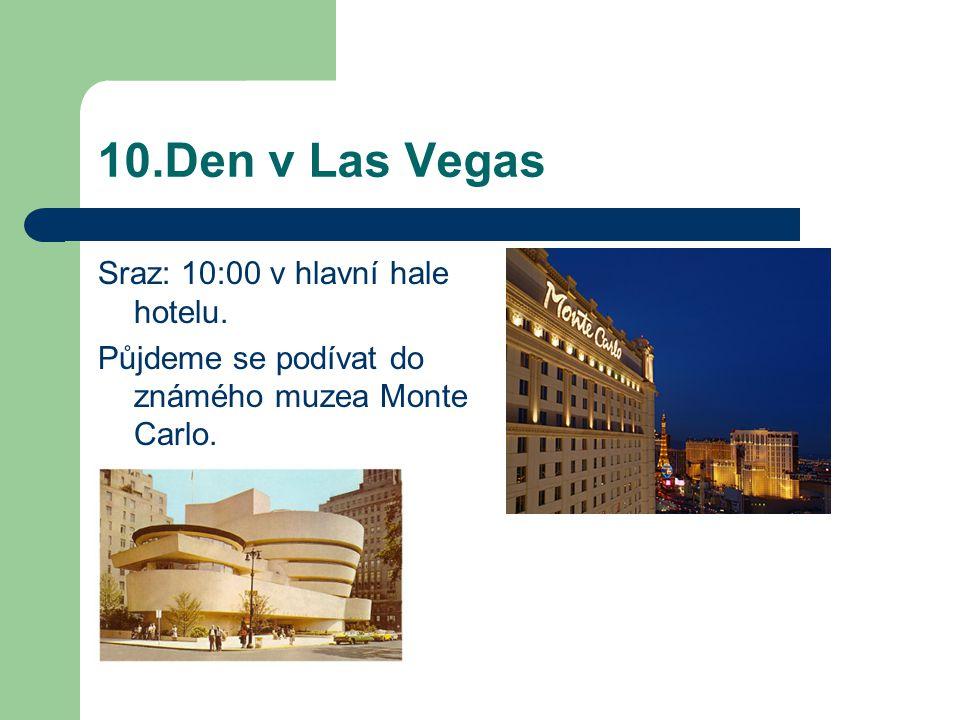 10.Den v Las Vegas Sraz: 10:00 v hlavní hale hotelu. Půjdeme se podívat do známého muzea Monte Carlo.