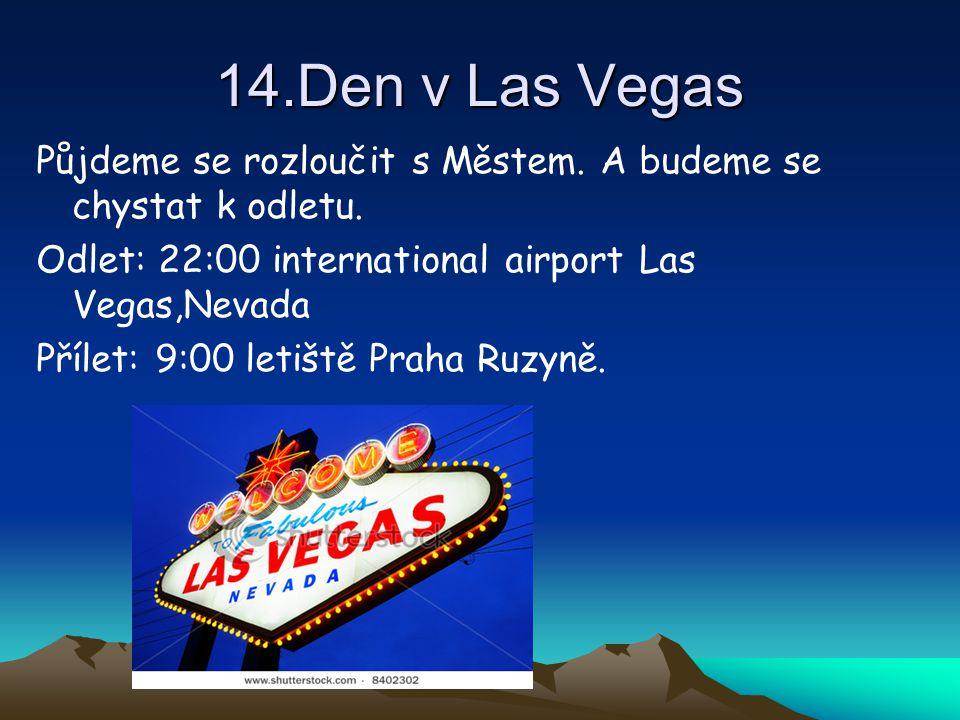 14.Den v Las Vegas Půjdeme se rozloučit s Městem. A budeme se chystat k odletu. Odlet: 22:00 international airport Las Vegas,Nevada Přílet: 9:00 letiš