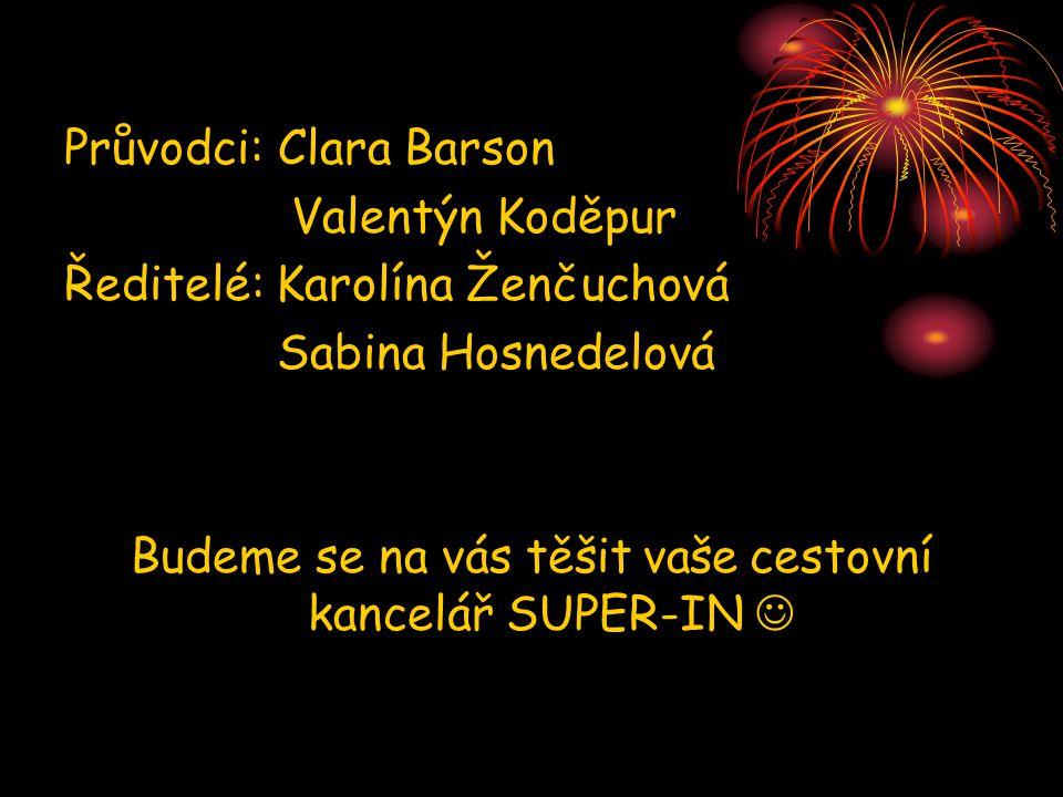 Průvodci: Clara Barson Valentýn Koděpur Ředitelé: Karolína Ženčuchová Sabina Hosnedelová Budeme se na vás těšit vaše cestovní kancelář SUPER-IN