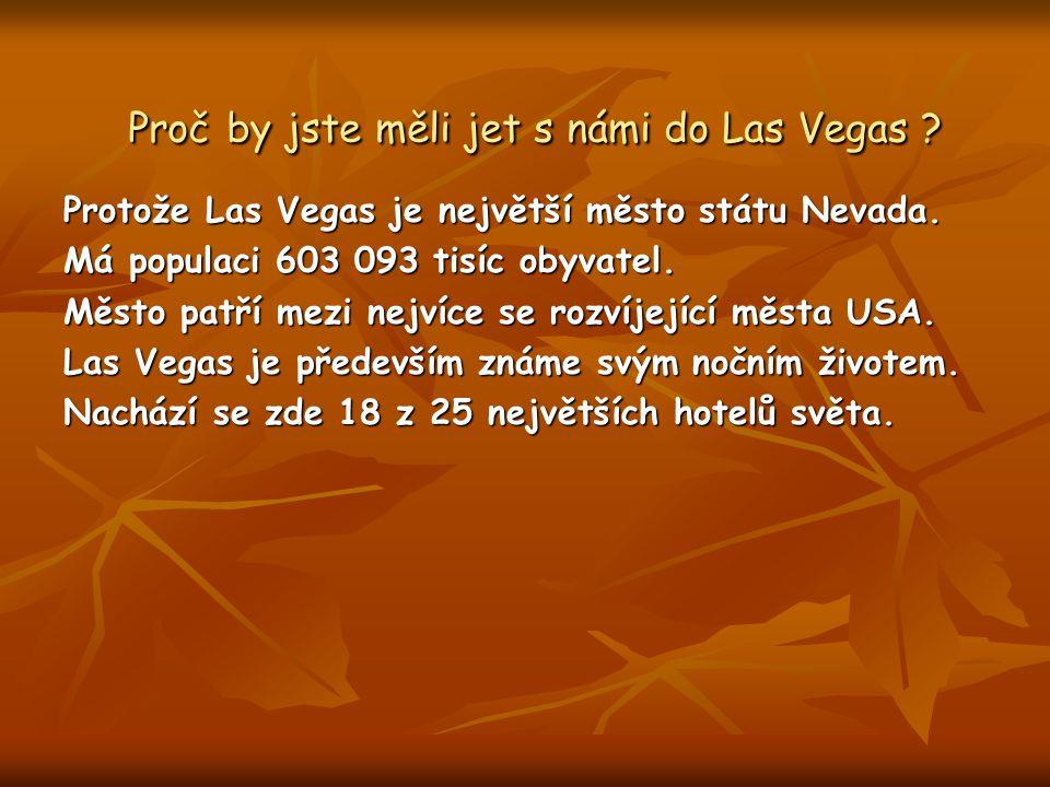 Sraz: Praha letiště Ruzyně v 17:00(před hlavním vstupem) Odlet: 21:00 Cena letenky: tam i zpět 149 850kč (první třída) Přistání: 7:00 international airport Las Vegas,Nevada