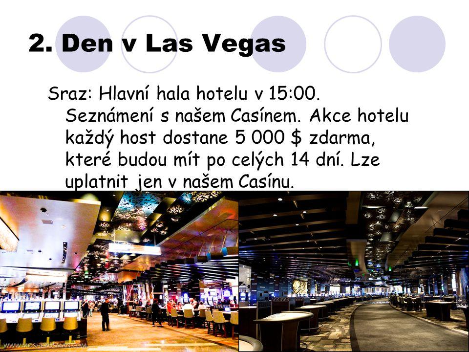 2. Den v Las Vegas Sraz: Hlavní hala hotelu v 15:00. Seznámení s našem Casínem. Akce hotelu každý host dostane 5 000 $ zdarma, které budou mít po celý
