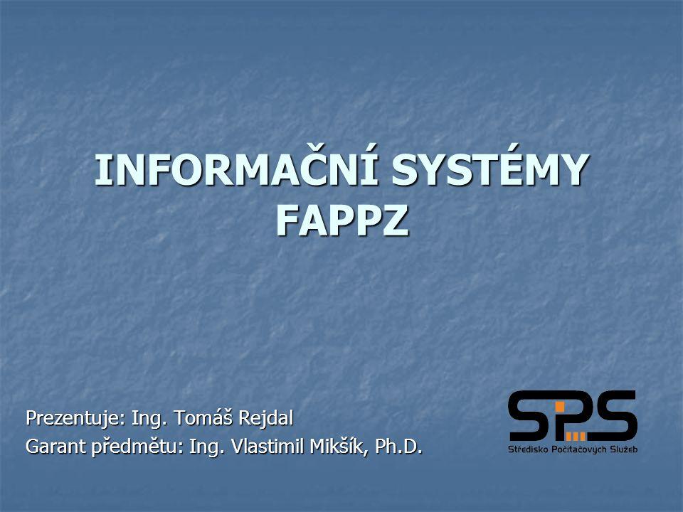 INFORMAČNÍ SYSTÉMY FAPPZ Prezentuje: Ing. Tomáš Rejdal Garant předmětu: Ing. Vlastimil Mikšík, Ph.D.