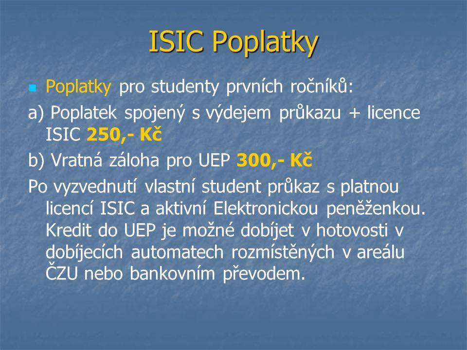 ISIC Poplatky Poplatky pro studenty prvních ročníků: a) Poplatek spojený s výdejem průkazu + licence ISIC 250,- Kč b) Vratná záloha pro UEP 300,- Kč P