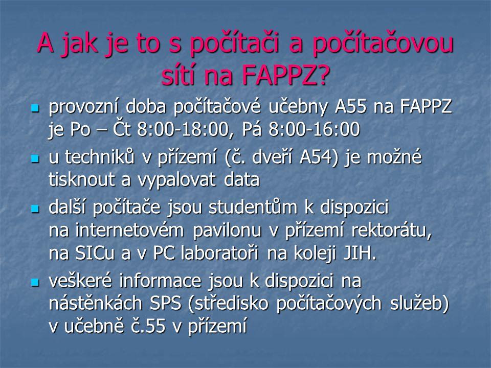 A jak je to s počítači a počítačovou sítí na FAPPZ? provozní doba počítačové učebny A55 na FAPPZ je Po – Čt 8:00-18:00, Pá 8:00-16:00 provozní doba po
