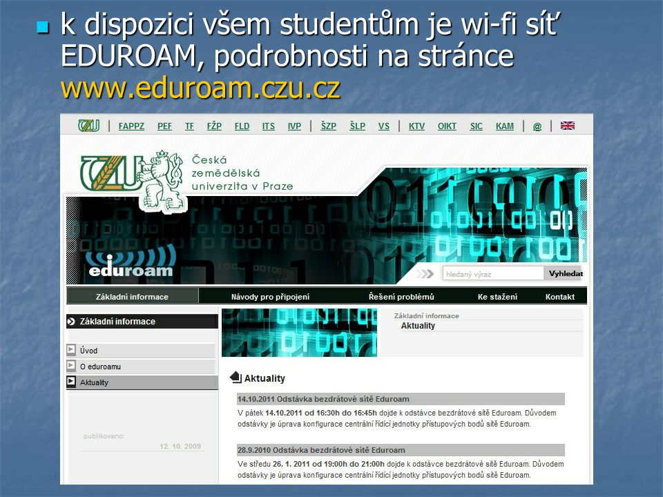 k dispozici všem studentům je wi-fi síť EDUROAM, podrobnosti na stránce www.eduroam.czu.cz k dispozici všem studentům je wi-fi síť EDUROAM, podrobnost
