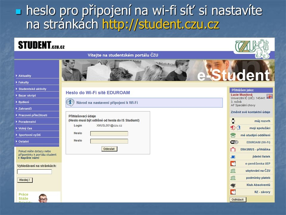 heslo pro připojení na wi-fi síť si nastavíte na stránkách http://student.czu.cz heslo pro připojení na wi-fi síť si nastavíte na stránkách http://stu