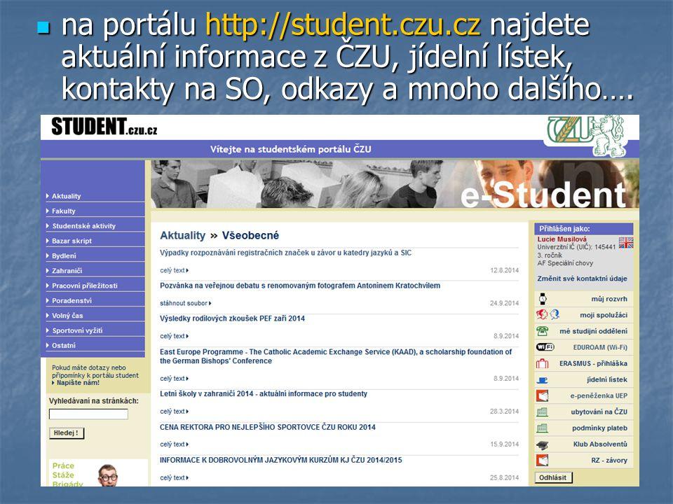 na portálu http://student.czu.cz najdete aktuální informace z ČZU, jídelní lístek, kontakty na SO, odkazy a mnoho dalšího…. na portálu http://student.