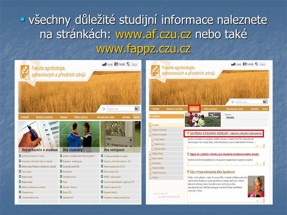 ▪ všechny důležité studijní informace naleznete na stránkách: www.af.czu.cz nebo také www.fappz.czu.cz