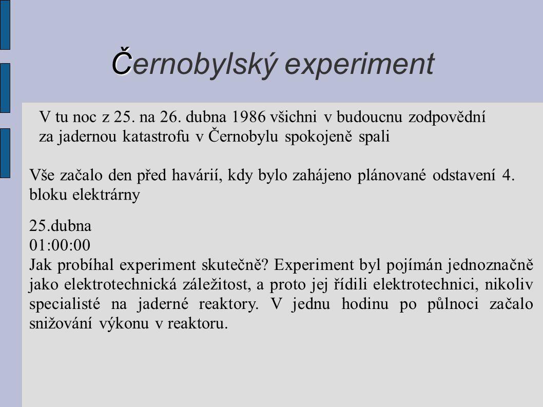 Č Černobylský experiment V tu noc z 25. na 26. dubna 1986 všichni v budoucnu zodpovědní za jadernou katastrofu v Černobylu spokojeně spali Vše začalo