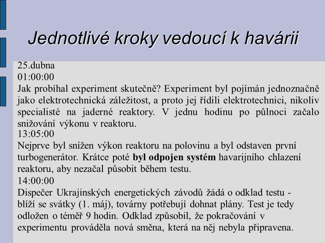 Jednotlivé kroky vedoucí k havárii 25.dubna 01:00:00 Jak probíhal experiment skutečně? Experiment byl pojímán jednoznačně jako elektrotechnická záleži