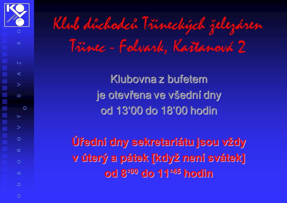 O D B O R O V Ý S V A Z K O V O Klub důchodců Třineckých železáren Třinec - Folvark, Kaštanová 2 Klubovna z bufetem je otevřena ve všední dny od 13'00