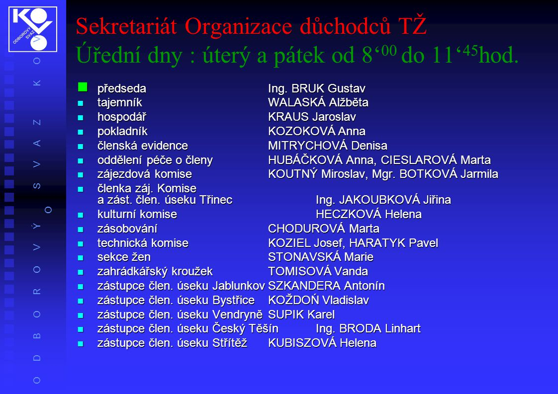 O D B O R O V Ý S V A Z K O V O Sekretariát Organizace důchodců TŽ Úřední dny : úterý a pátek od 8' 00 do 11' 45 hod. předsedaIng. BRUK Gustav předsed