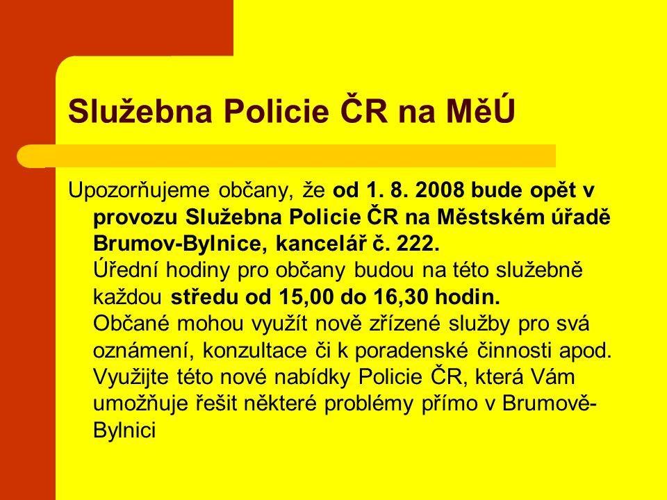 Služebna Policie ČR na MěÚ Upozorňujeme občany, že od 1. 8. 2008 bude opět v provozu Služebna Policie ČR na Městském úřadě Brumov-Bylnice, kancelář č.