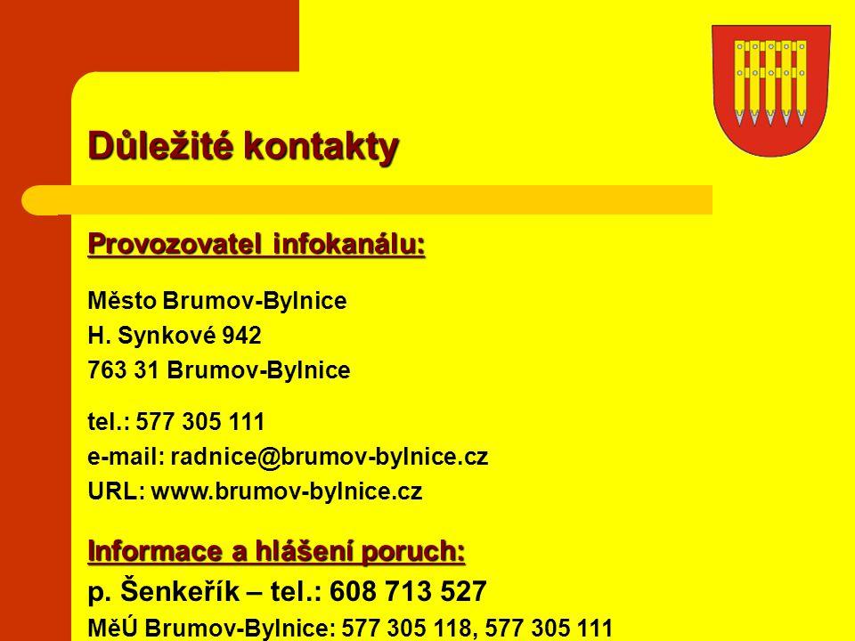 Důležité kontakty Provozovatel infokanálu: Město Brumov-Bylnice H. Synkové 942 763 31 Brumov-Bylnice tel.: 577 305 111 e-mail: radnice@brumov-bylnice.
