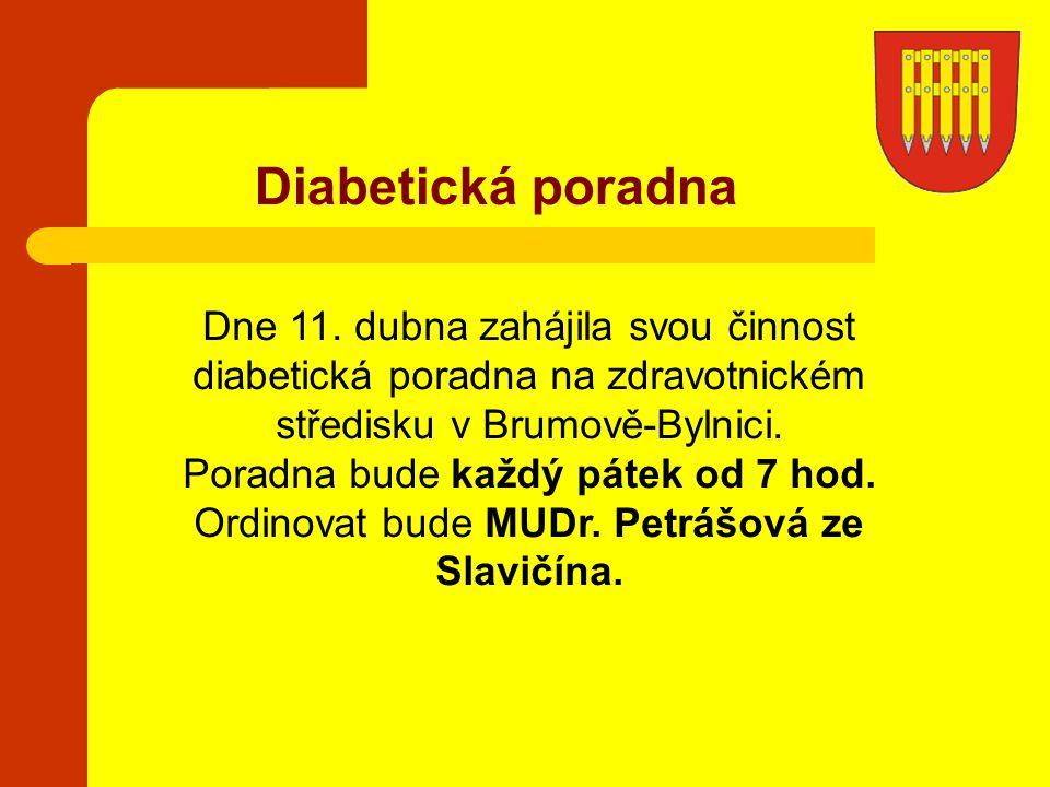 Diabetická poradna Dne 11. dubna zahájila svou činnost diabetická poradna na zdravotnickém středisku v Brumově-Bylnici. Poradna bude každý pátek od 7