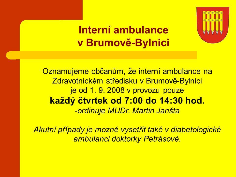 Interní ambulance v Brumově-Bylnici Oznamujeme občanům, že interní ambulance na Zdravotnickém středisku v Brumově-Bylnici je od 1. 9. 2008 v provozu p