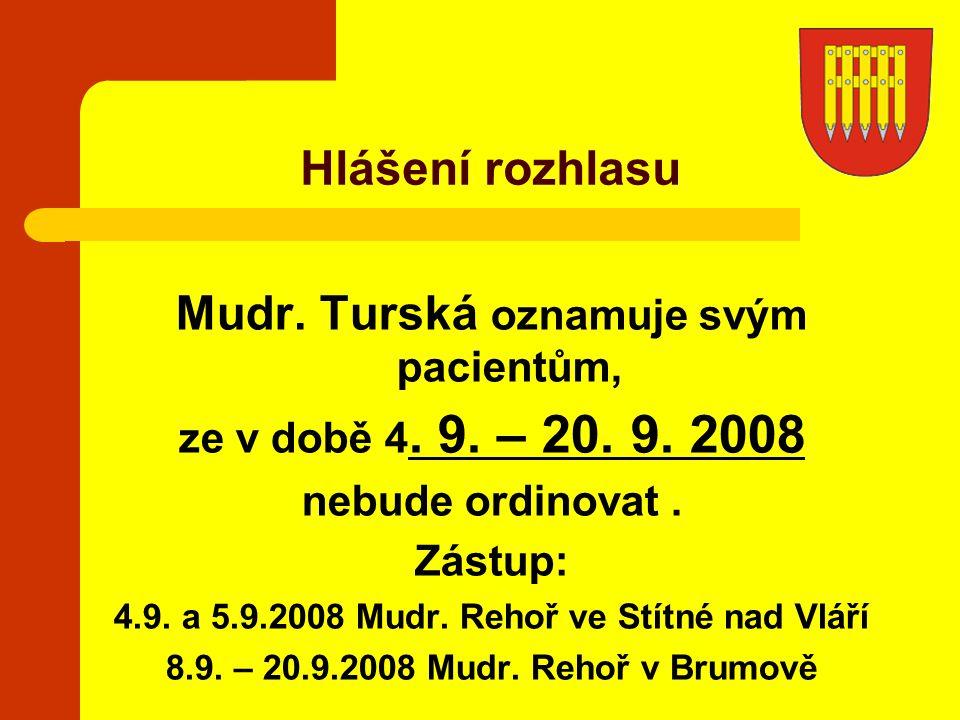 Mudr. Turská oznamuje svým pacientům, ze v době 4. 9. – 20. 9. 2008 nebude ordinovat. Zástup: 4.9. a 5.9.2008 Mudr. Rehoř ve Stítné nad Vláří 8.9. – 2