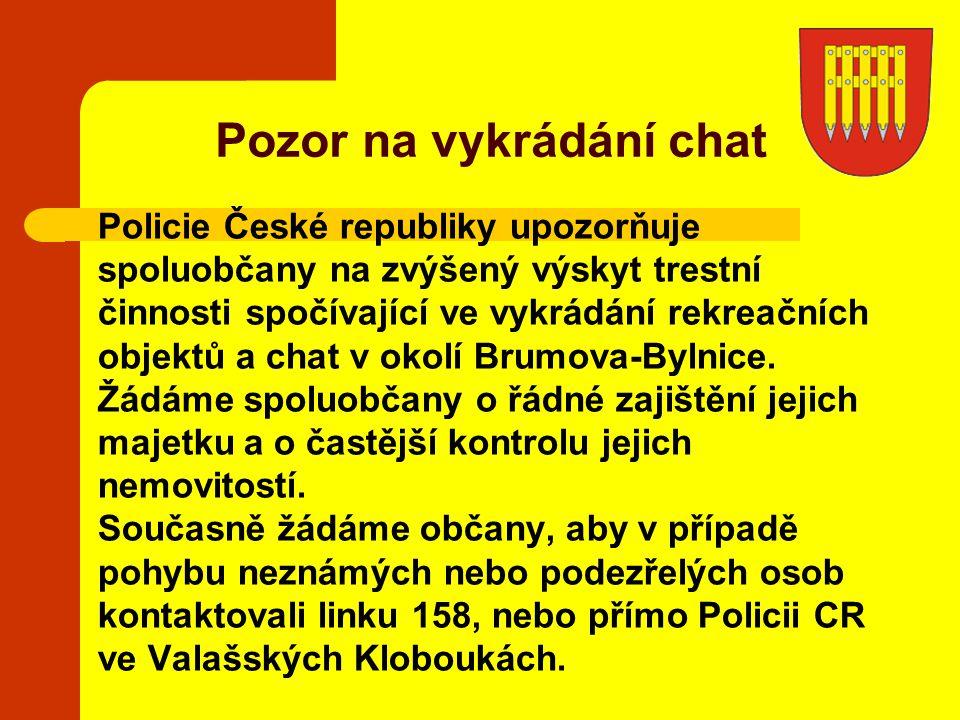 Policie České republiky upozorňuje spoluobčany na zvýšený výskyt trestní činnosti spočívající ve vykrádání rekreačních objektů a chat v okolí Brumova-