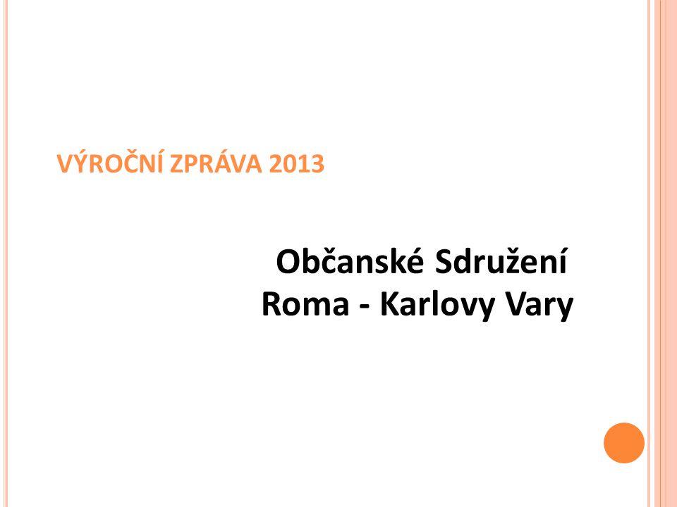 VÝROČNÍ ZPRÁVA 2013 Občanské Sdružení Roma - Karlovy Vary