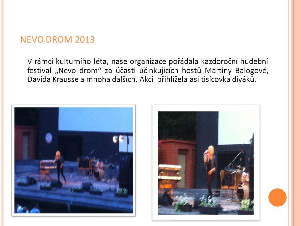 """NEVO DROM 2013 V rámci kulturního léta, naše organizace pořádala každoroční hudební festival """"Nevo drom"""" za účasti účinkujících hostů Martiny Balogové"""