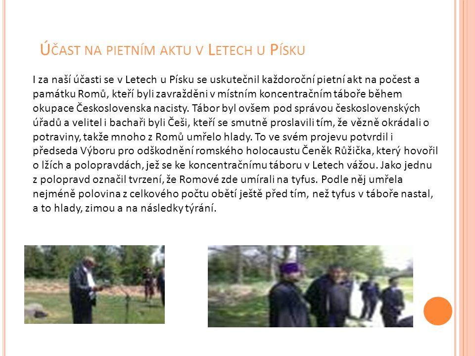 Ú ČAST NA PIETNÍM AKTU V L ETECH U P ÍSKU I za naší účasti se v Letech u Písku se uskutečnil každoroční pietní akt na počest a památku Romů, kteří byl