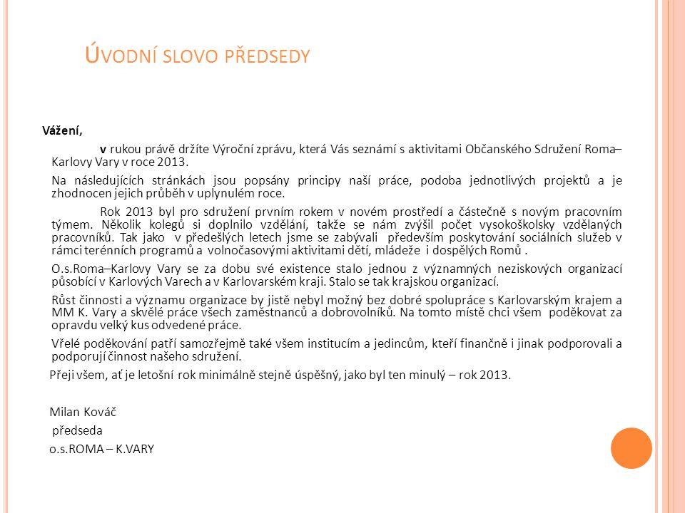 Ú VODNÍ SLOVO PŘEDSEDY Vážení, v rukou právě držíte Výroční zprávu, která Vás seznámí s aktivitami Občanského Sdružení Roma– Karlovy Vary v roce 2013.