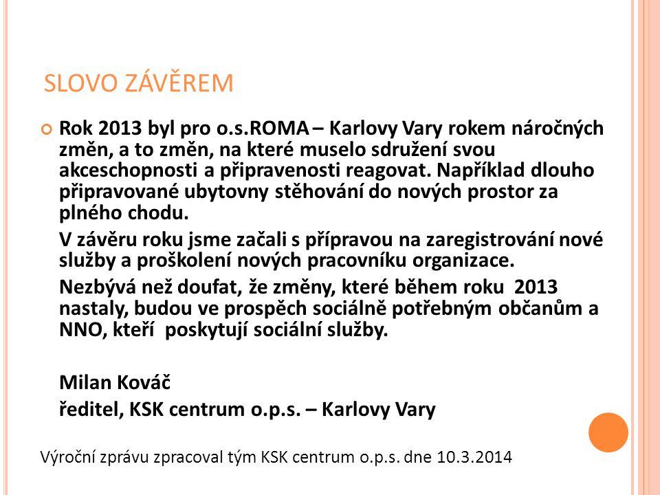 SLOVO ZÁVĚREM Rok 2013 byl pro o.s.ROMA – Karlovy Vary rokem náročných změn, a to změn, na které muselo sdružení svou akceschopnosti a připravenosti r