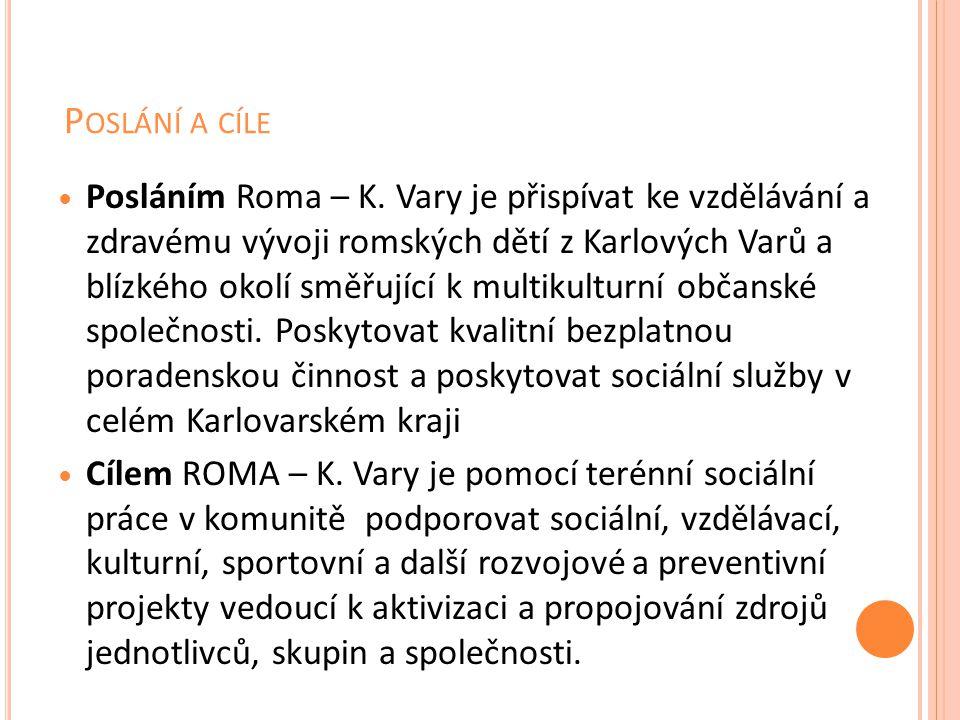 P OSLÁNÍ A CÍLE Posláním Roma – K. Vary je přispívat ke vzdělávání a zdravému vývoji romských dětí z Karlových Varů a blízkého okolí směřující k multi
