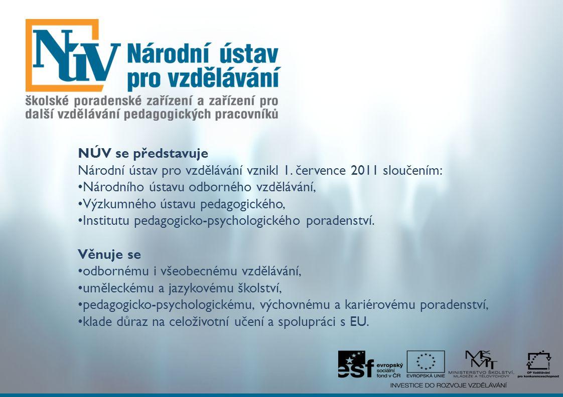 NÚV se představuje Národní ústav pro vzdělávání vznikl 1. července 2011 sloučením: Národního ústavu odborného vzdělávání, Výzkumného ústavu pedagogick