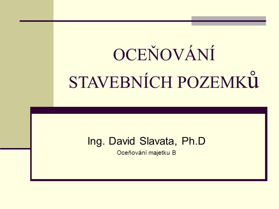 OCEŇOVÁNÍ STAVEBNÍCH POZEMK ů Ing. David Slavata, Ph.D Oceňování majetku B