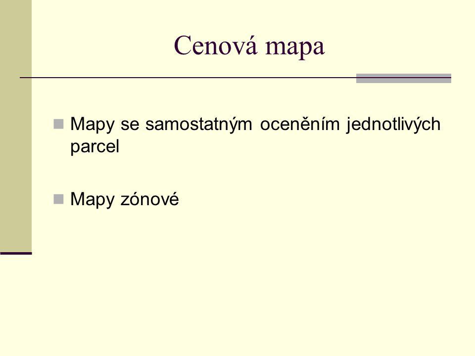 Cenová mapa Mapy se samostatným oceněním jednotlivých parcel Mapy zónové