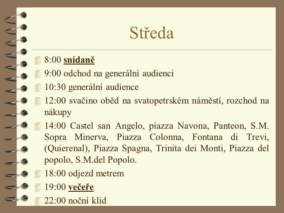 Středa 4 8:00 snídaně 4 9:00 odchod na generální audienci 4 10:30 generální audience 4 12:00 svačino oběd na svatopetrském náměstí, rozchod na nákupy 4 14:00 Castel san Angelo, piazza Navona, Panteon, S.M.