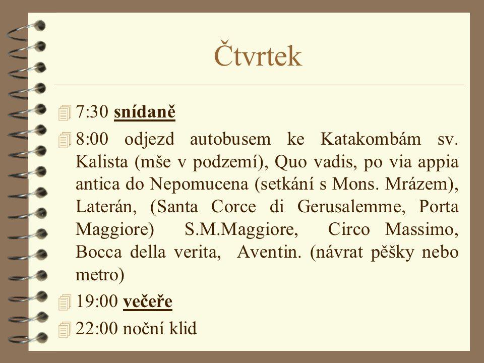 Čtvrtek 4 7:30 snídaně 4 8:00 odjezd autobusem ke Katakombám sv.