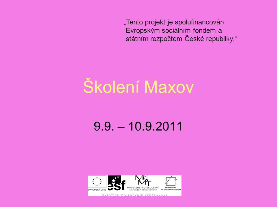 """Školení Maxov 9.9. – 10.9.2011 """"Tento projekt je spolufinancován Evropským sociálním fondem a státním rozpočtem České republiky."""""""