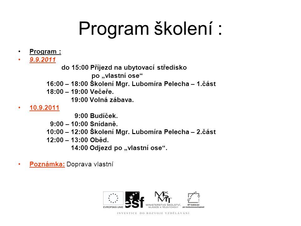 """Program školení : Program : 9.9.2011 do 15:00 Příjezd na ubytovací středisko po """"vlastní ose"""" 16:00 – 18:00 Školení Mgr. Lubomíra Pelecha – 1.část 18:"""